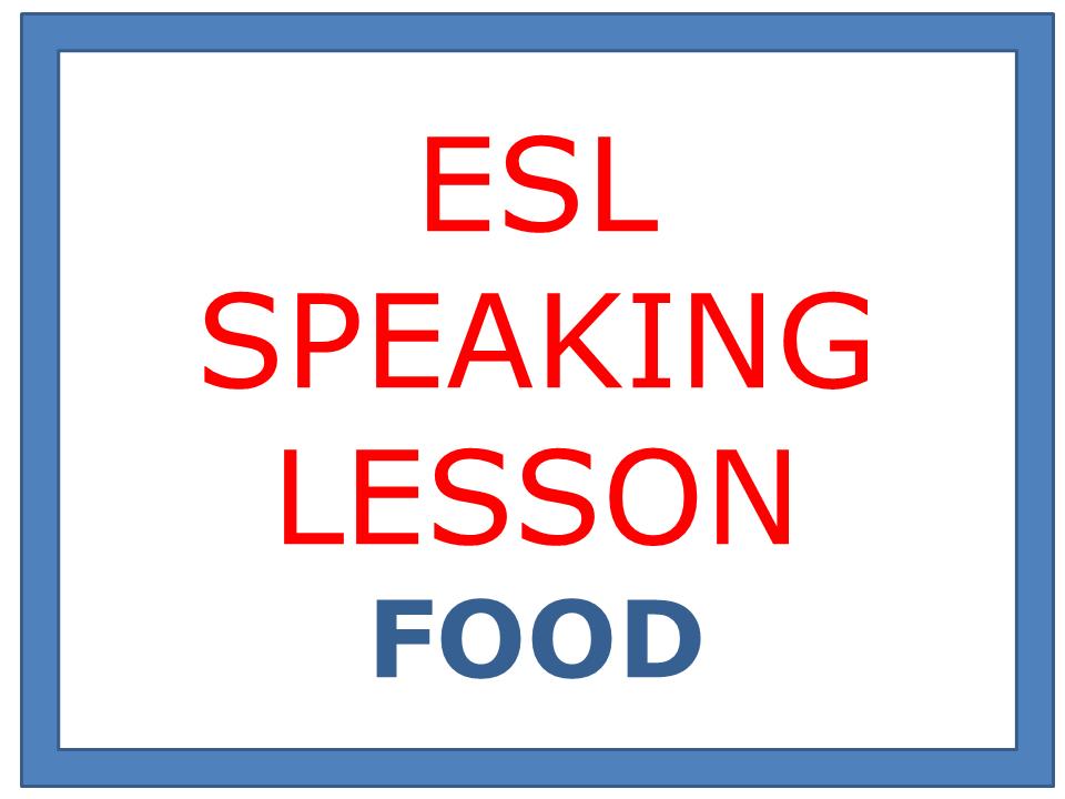 ESL SPEAKING LESSON  FOOD