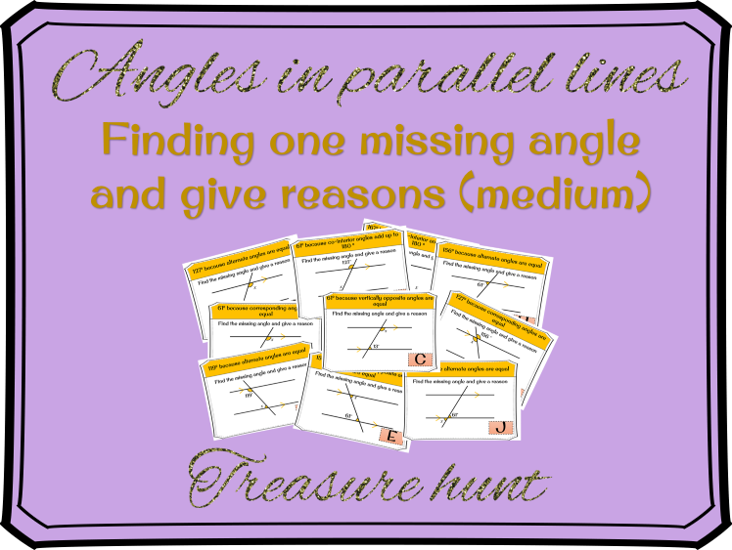 Angles in parallel lines: finding a missing angle and giving reasons Treasure hunt