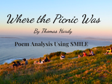 Where The Picnic Was - by Thomas Hardy (SMILE Analysis points)