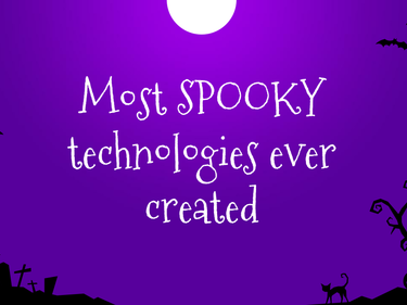 Most Spooky Technologies Ever Created