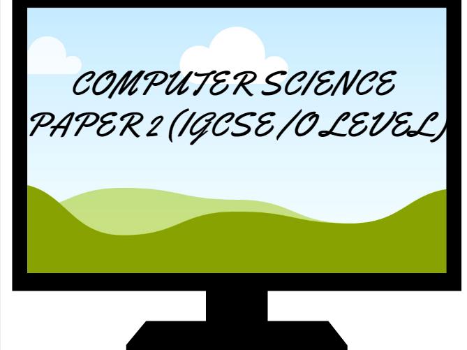 IGCSE / O LEVEL COMPUTER SCIENCE PAPER 2