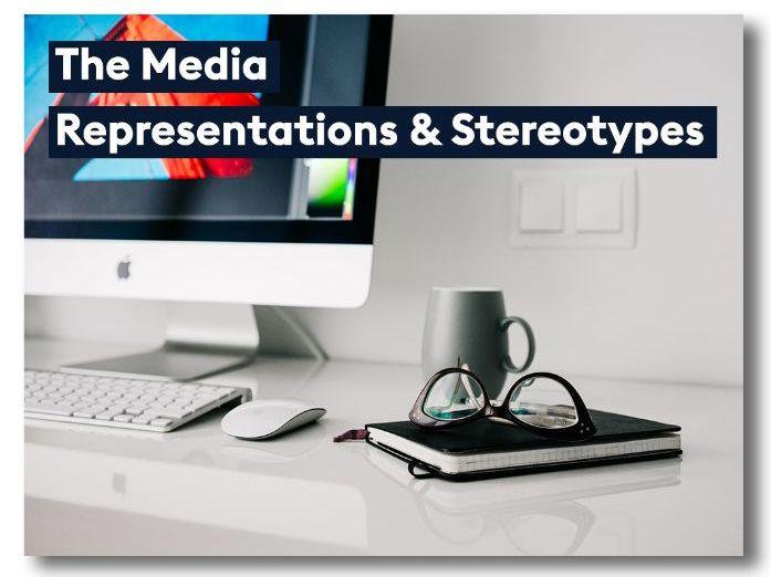 The Media: Representations and Stereotypes