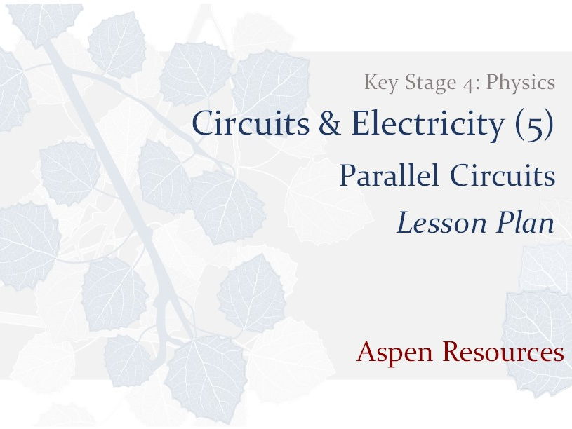 Parallel Circuits  ¦  Key Stage 4  ¦  Physics  ¦  Circuits & Electricity (5)  ¦  Lesson Plan