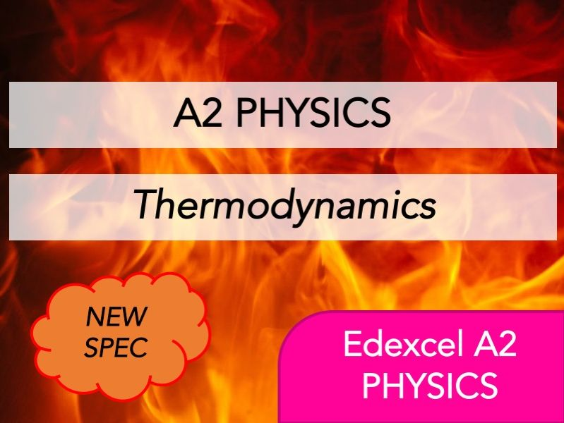 Edexcel A2 Physics(NEW) - Thermodynamics - Whole Course Content - Revision, Questions, Notes