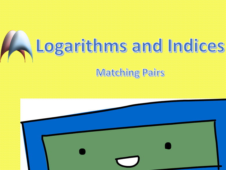 Matching Pairs - Logarithms and Indices