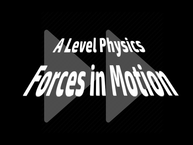 A Level Physics Unit: Forces in Motion