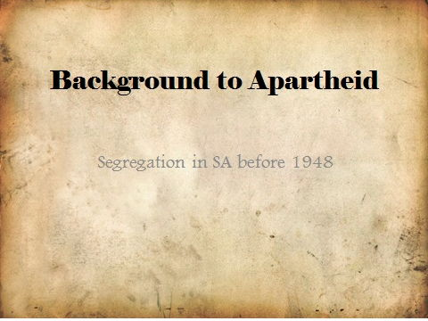 Background to the Start of Apartheid in South Africa