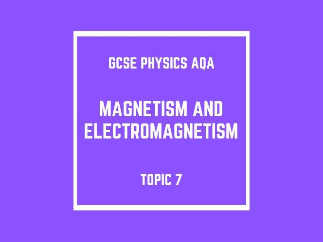 GCSE Physics AQA Topic 7: Magnetism and Electromagnetism