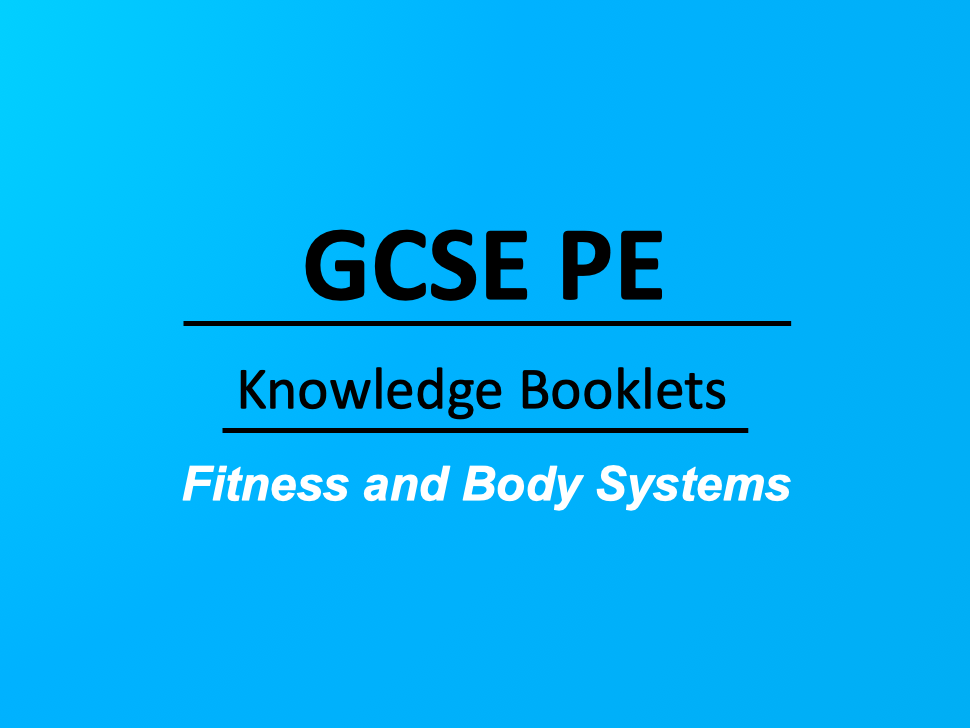 Pearson Edexcel, GCSE PE Fitness and Body Systems Knowledge Booklets