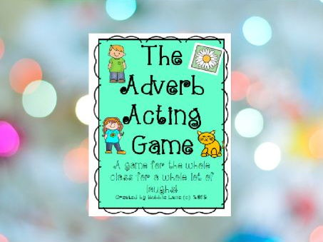 Adverb Acting Game for the Whole Class or a Small Group