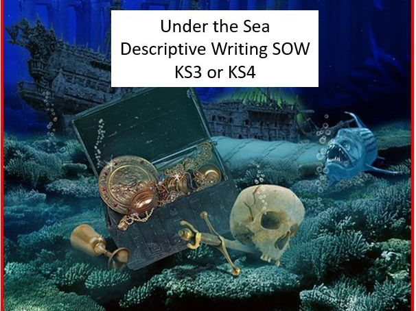Undersea Descriptive Writing SOW for KS3 or KS4