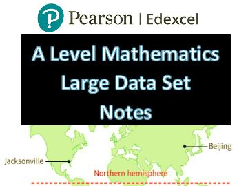 ALevel Edexcel Mathematics Large Data Set Notes (New Spec)