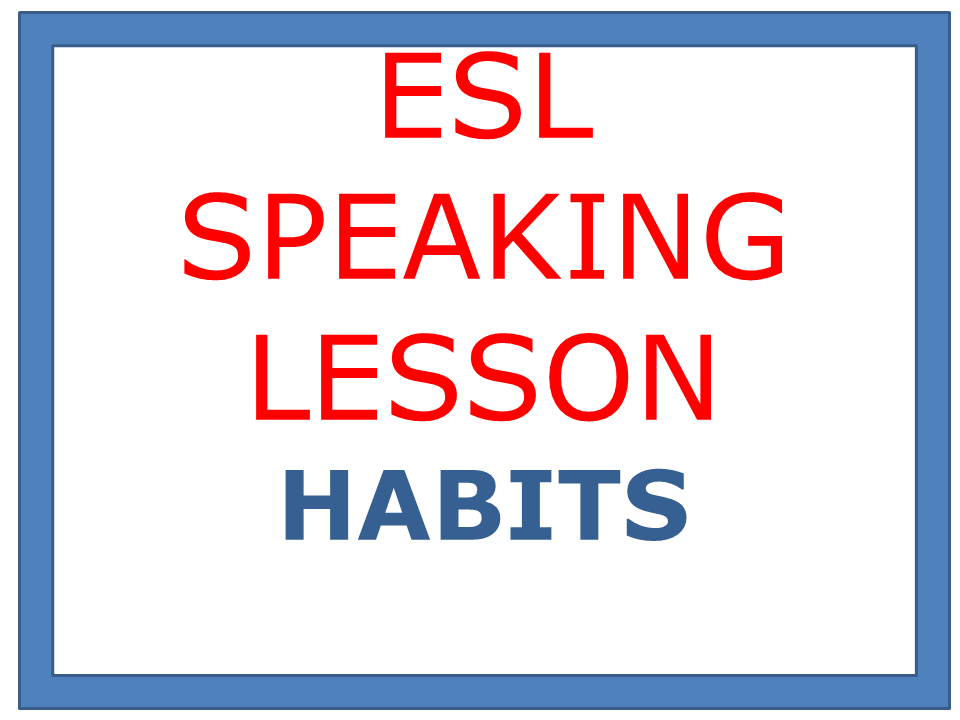 ESL SPEAKING LESSON HABITS