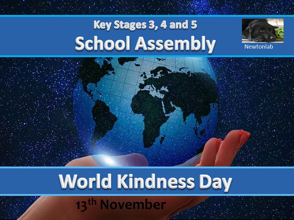 World Kindness Day Assembly-13th November 2020-Key Stages 3, 4 and 5