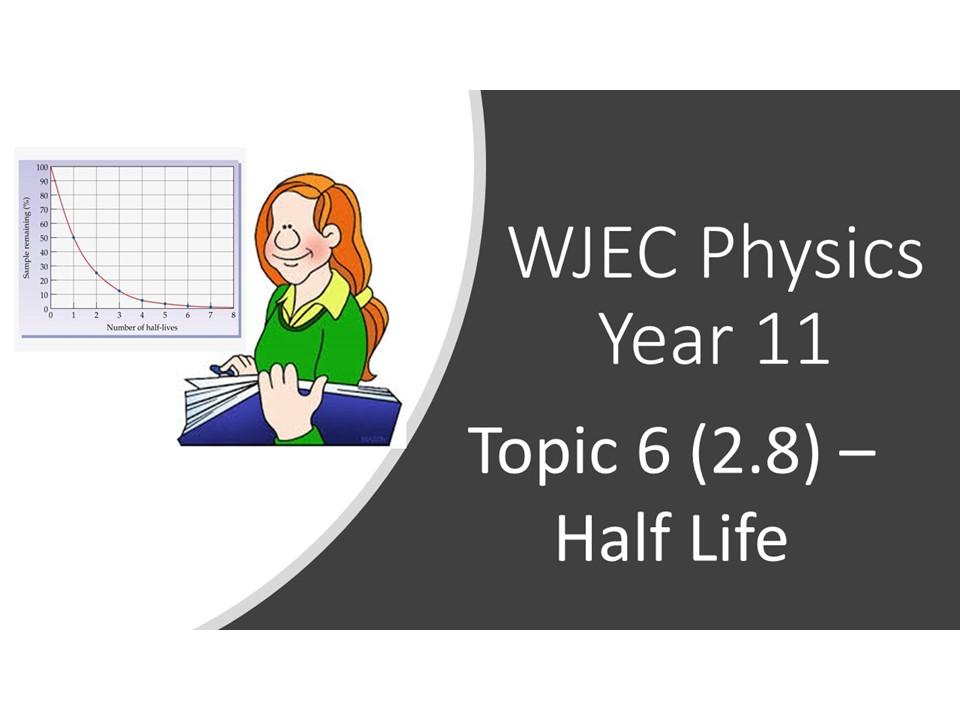 WJEC Physics 2.8 (Triple) / 6.6 (Double) Half-Life whole topic ppt