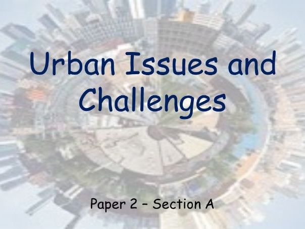AQA GCSE Geography Urban Issues and Challenges Revision Session - Whole Topic inc. Exam Q. resources