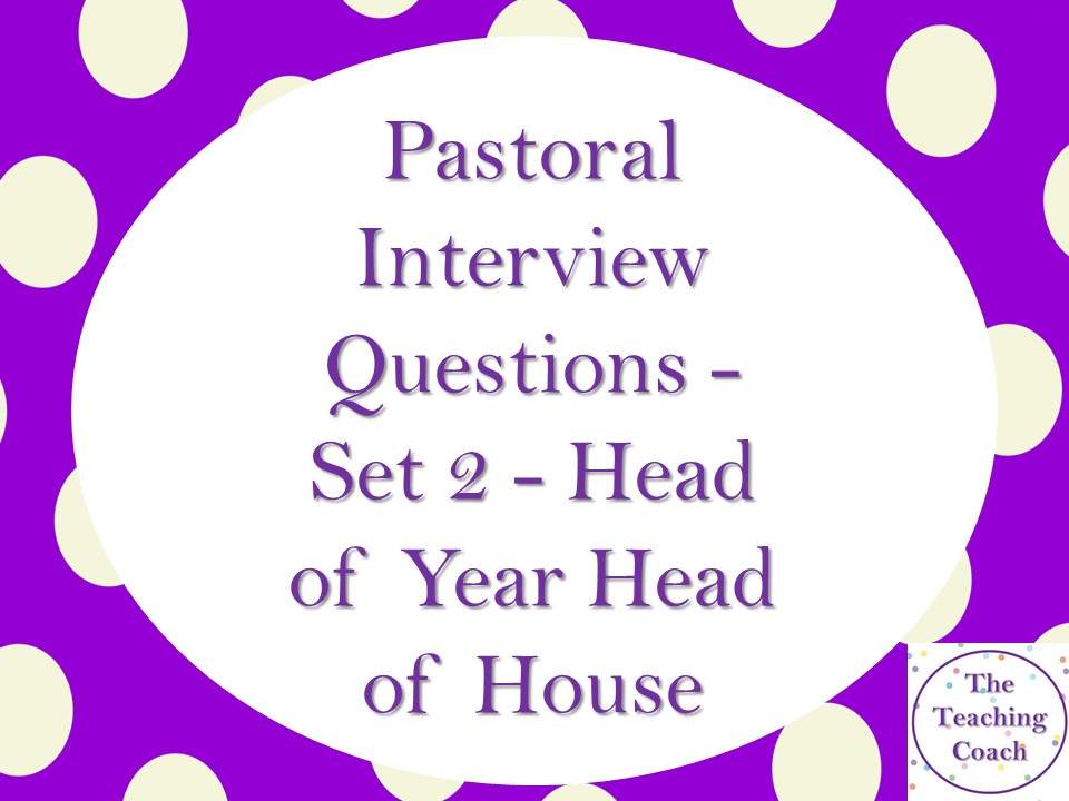 Head of Year - Head of House - Pastoral Role - Interview Questions - Set 2