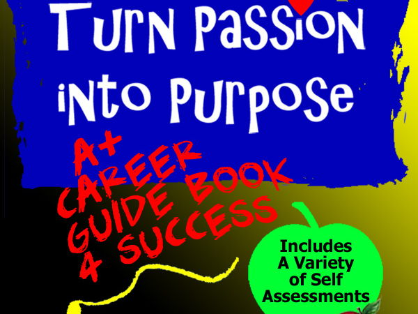 Career - Job - Employment Guide > Turn Passion into Purpose + Effective Self Assessments!