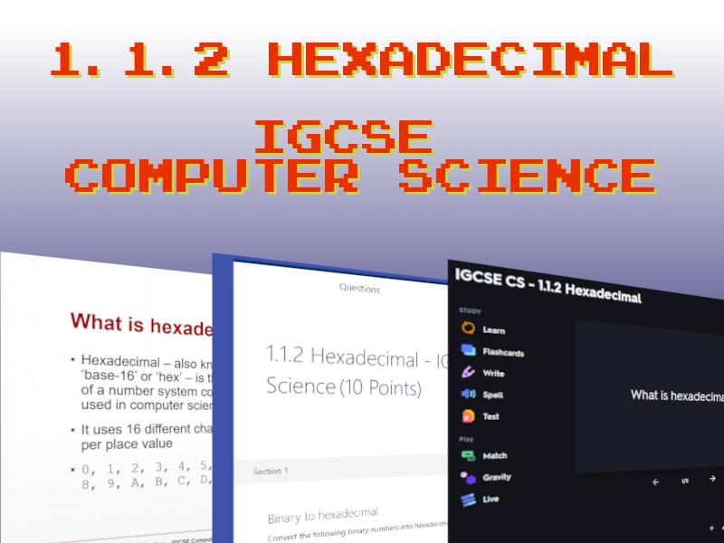 1.1.2 Hexadecimal - IGCSE Computer Science (Powerpoint, Online Quiz and Flashcards)