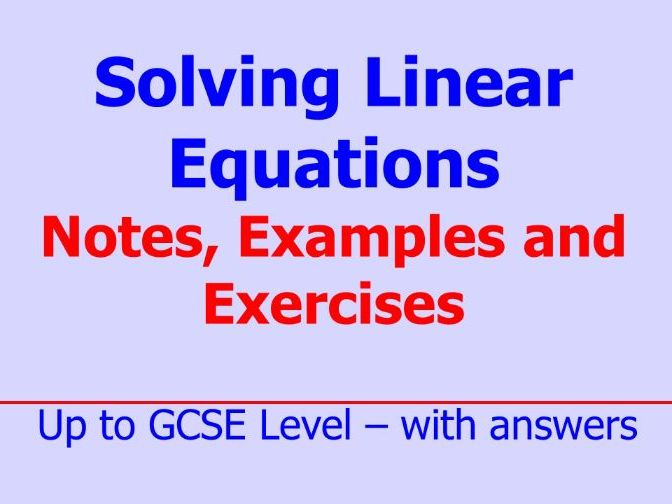 Solving Linear Equations - Notes, Examples and Exercises