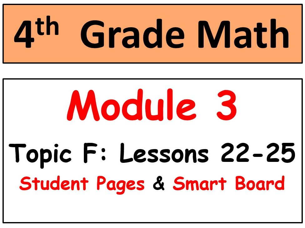 Grade 4 Math Module 3 Topic F, lessons 22-25: Smart Bd, Stud Pgs, Reviews, HOT Q