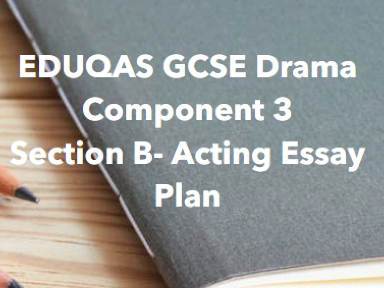 Eduqas GCSE Drama (New Spec 2016) Component 3 Section B Essay Plan