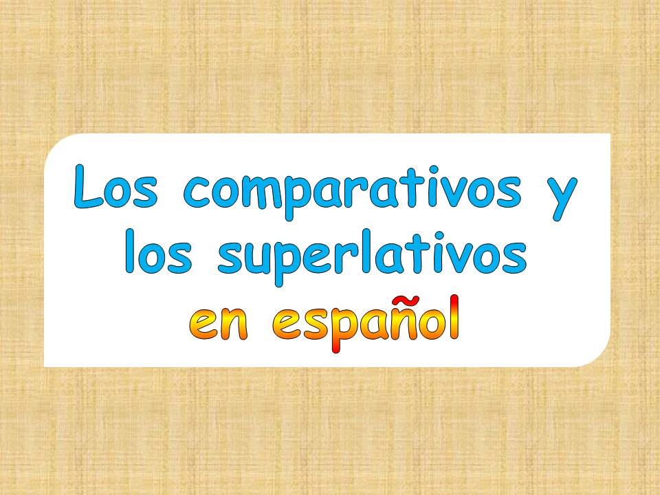 Comparatives and superlatives in Spanish