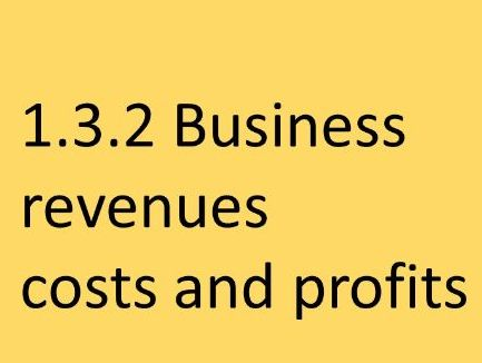 Edexcel GCSE Business UPDATED 1.3.2 Business revenues costs and profits