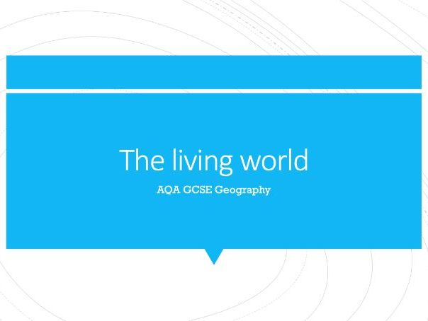 Geography AQA GCSE PowerPoints - The living world
