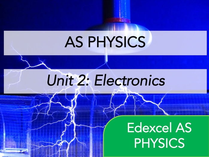 Edexcel AS Physics - Electronics  - Whole Course Content - Revision, Questions, Full Notes