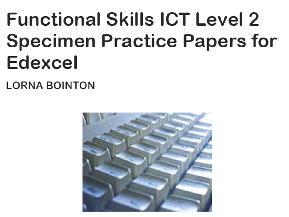 Functional Skills ICT Level 2:  Specimen Practice Papers (for Edexcel)
