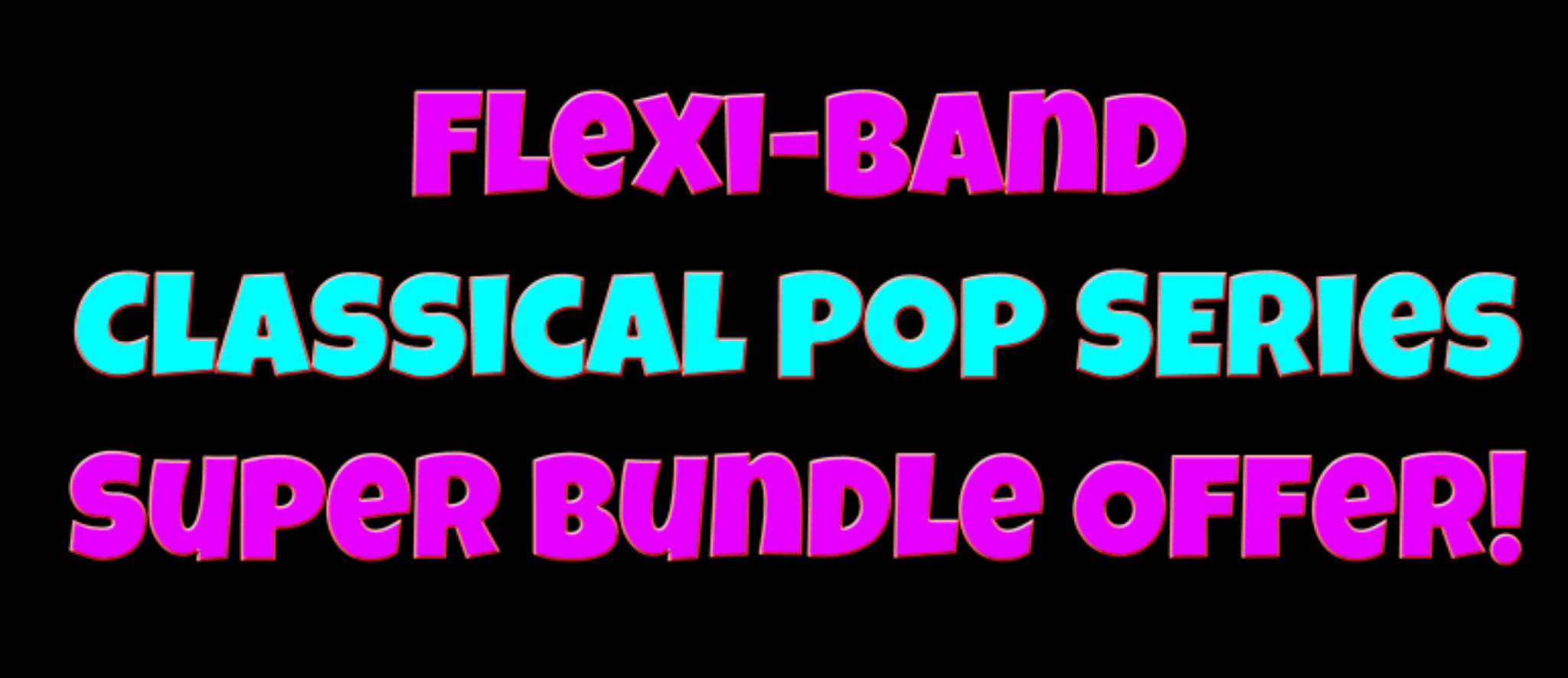 Flexi-Band Classical Pop Series Special Offer Bundle!