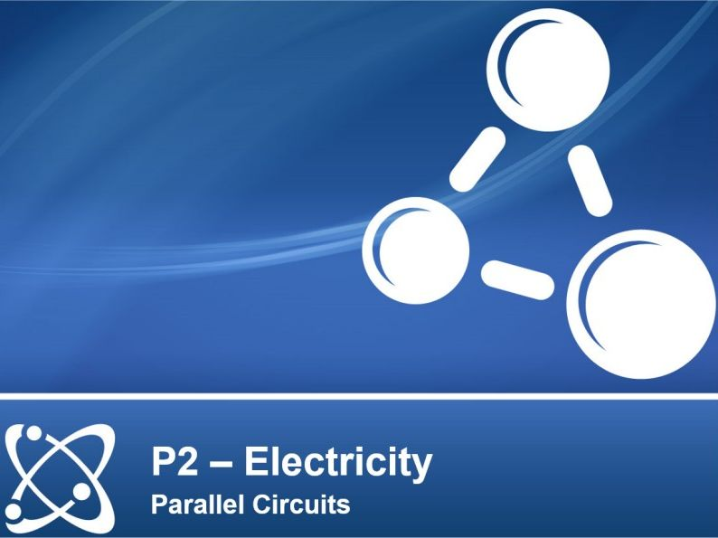 NEW AQA PHYSICS GCSE - ELECTRICITY - Lesson 3 – Parallel Circuits