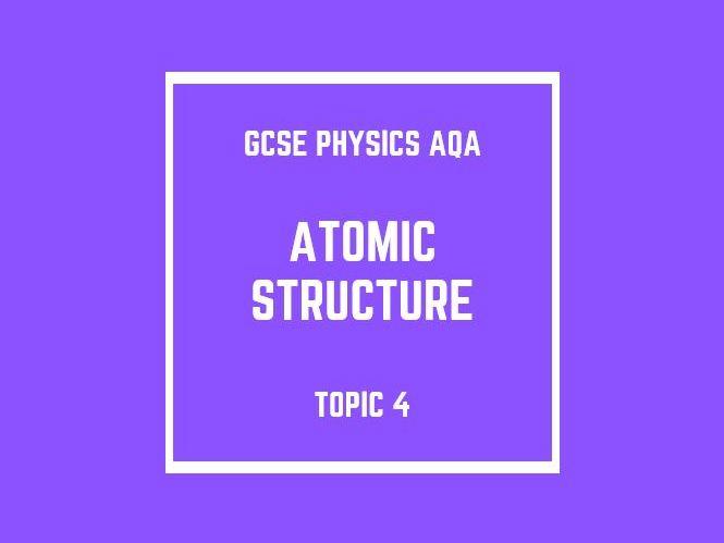 GCSE Physics AQA Topic 4: Atomic Structure