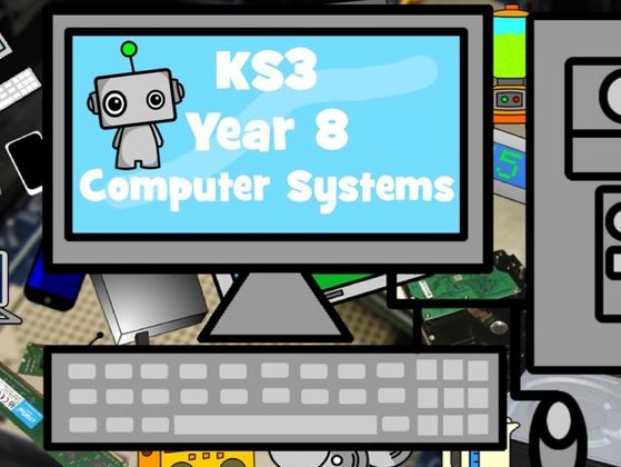 KS3 Computer Science: Computer Systems Year 8