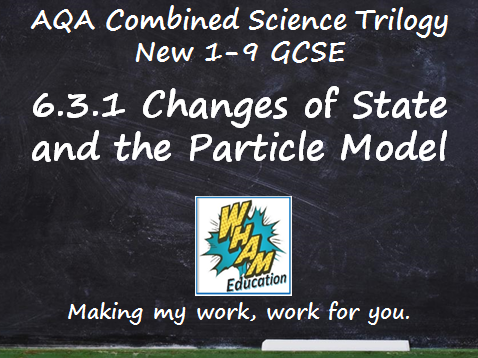 AQA Combined Science Trilogy: 6.3.1 Changes of State and the Particle Model