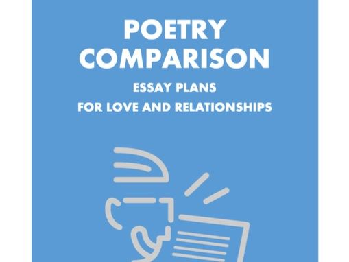 GCSE ENGLISH LITERATURE POETRY COMPARISON ESSAY PLANS: LOVE AND RELATIONSHIPS