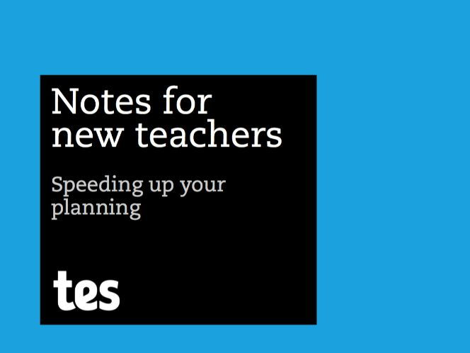 Notes for new teachers - Speeding up your planning