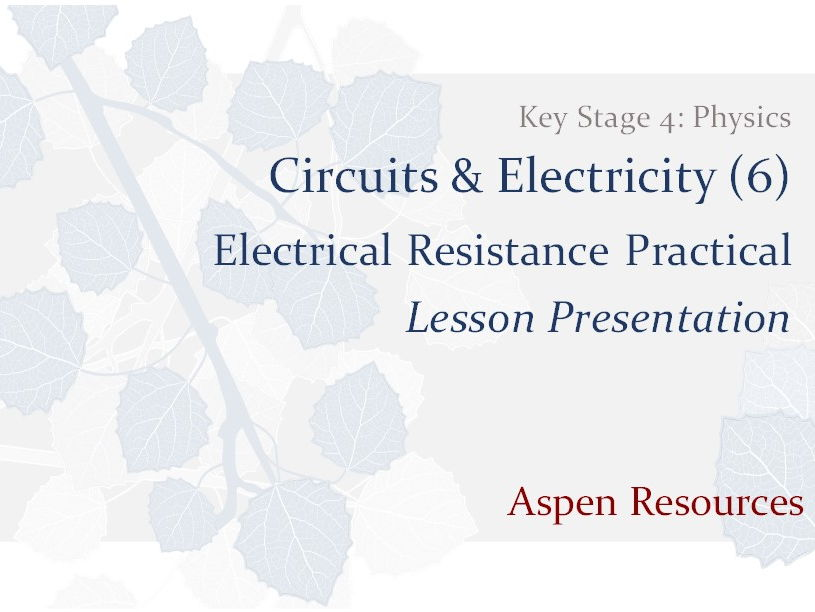 Electrical Resistance Practical  ¦  KS4  ¦  Physics  ¦  Circuits & Electricity (6)  ¦  Presentation