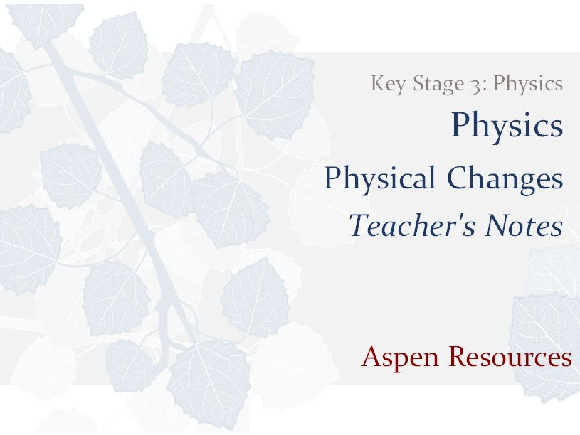 Physical Changes  ¦  Key Stage 3  ¦  Physics  ¦  Physics  ¦  Teacher's Notes