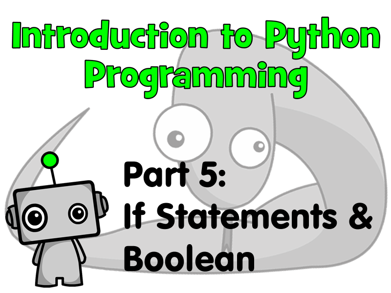 Introduction to Python Programming Part 5: If Statements & Boolean