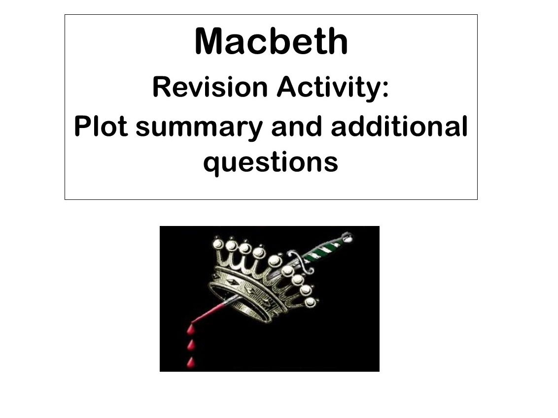 AQA Macbeth Revision Activities:  Plot Summaries & Questions on the whole play