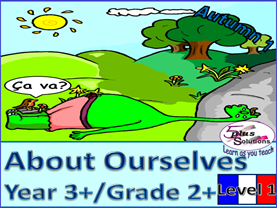 PRIMARY FRENCH UNIT YEAR 3+/GRADE 2+: ABOUT OURSELVES