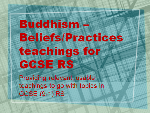GCSE (9-1) RS - Relevant teachings for Buddhism - Beliefs and Practices