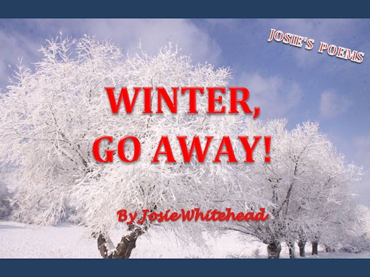 Winter, Go Away - Poem by Josie Whitehead (Imagery: Personification.)