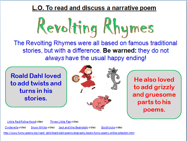 teaching revolting rhymes Introduction i chose to base three lessons as a project on the rhyme snow-white and the seven dwarfs from revolting rhymes by roald dahl, aiming at the.