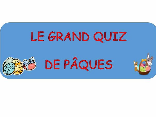 Le Grand Quiz de Paques - A French Quiz about Easter for KS2,3 and 4