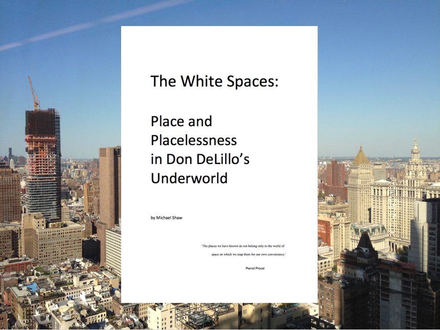 The White Spaces: Place and Placelessness in Don DeLillo's Underworld