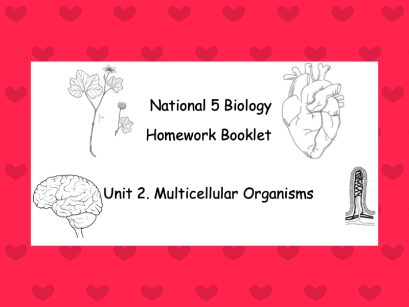 National 5 Unit 2 - Multicellular Organisms Homework Booklet (Suitable for Home Learning)