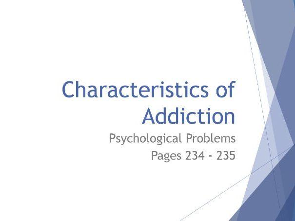 AQA GCSE Psychology - Lesson 7 - Psychological Problems - Characteristics of Addiction